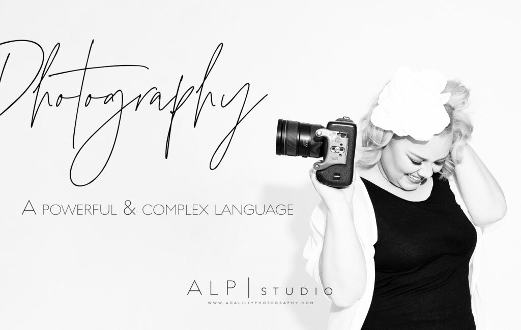 PHOTOGRAPHY | A POWERFUL & COMPLEX LANGUAGE